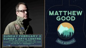 Matthew Good- Solo Acoustic Concert @ Surrey Arts Centre's Main Stage