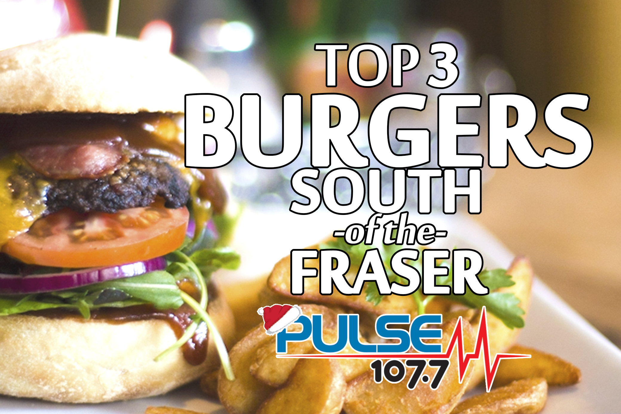 The Best Burgers South of the Fraser – 107.7 Pulse FM